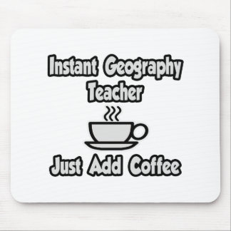 Instant Geography Teacher...Just Add Coffee Mouse Pads