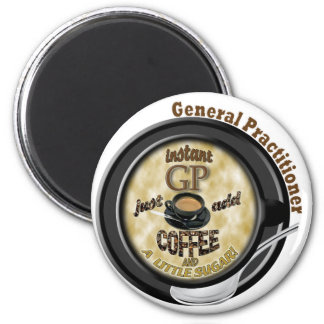 INSTANT GP ADD COFFEE GENERAL PRACTITIONER DOCTOR 6 CM ROUND MAGNET
