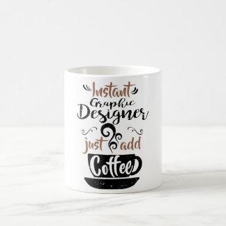 Instant Graphic Designer Just Add Coffee Coffee Mug