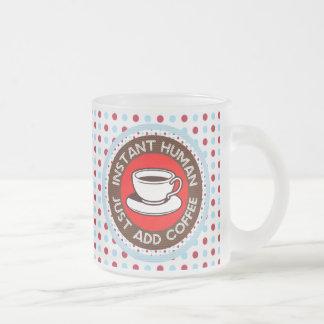 Instant Human, Just Add Coffee Coffee Mug