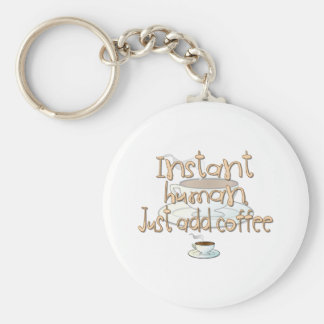Instant Human, Just Add Coffee Key Ring
