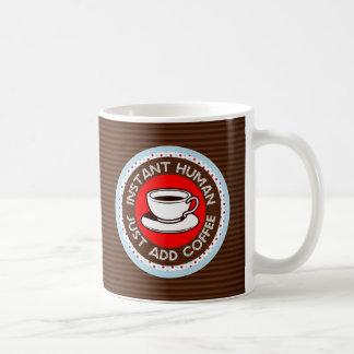 Instant Human, Just Add Coffee Mugs