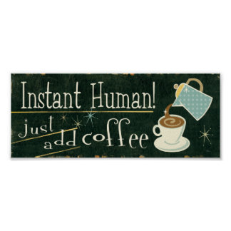 Instant Human | Just Add Coffee Poster