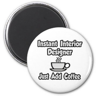 Instant Interior Designer...Just Add Coffee 6 Cm Round Magnet