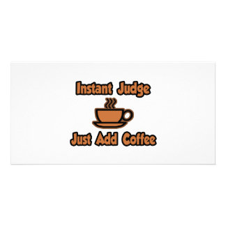 Instant Judge...Just Add Coffee Photo Card Template