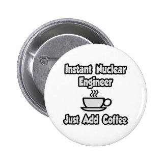 Instant Nuclear Engineer Just Add Coffee Pin