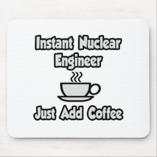 Instant Nuclear Engineer .. Just Add Coffee Mousepad