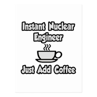 Instant Nuclear Engineer .. Just Add Coffee Postcard