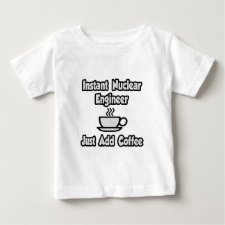 Instant Nuclear Engineer .. Just Add Coffee Shirts