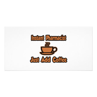 Instant Pharmacist...Just Add Coffee Custom Photo Card