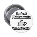 Instant Phlebotomist .. Just Add Coffee Buttons