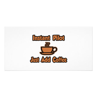 Instant Pilot Just Add Coffee Photo Greeting Card