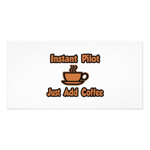 Instant Pilot...Just Add Coffee Photo Greeting Card