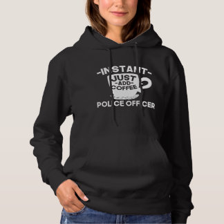 Instant Police Officer Just Add Coffee Hoodie