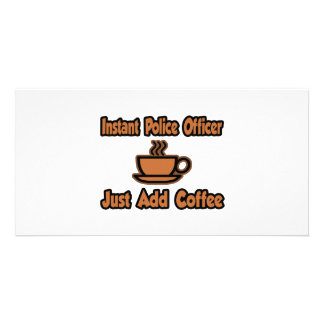Instant Police Officer Just Add Coffee Photo Card