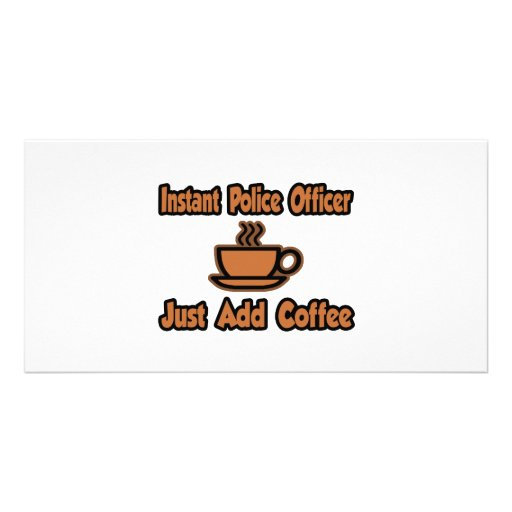 Instant Police Officer...Just Add Coffee Photo Card