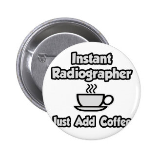 Instant Radiographer .. Just Add Coffee Buttons