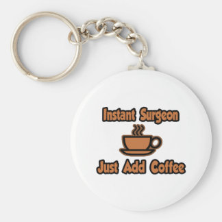 Instant Surgeon...Just Add Coffee Key Ring