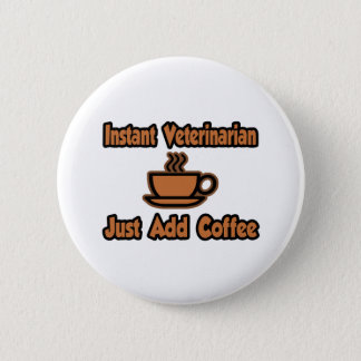 Instant Veterinarian...Just Add Coffee 6 Cm Round Badge