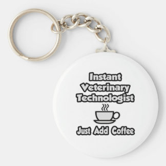 Instant Veterinary Technologist...Just Add Coffee Key Ring