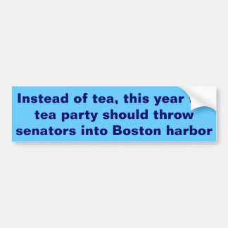 instead of tea, this year the tea party should.. bumper sticker