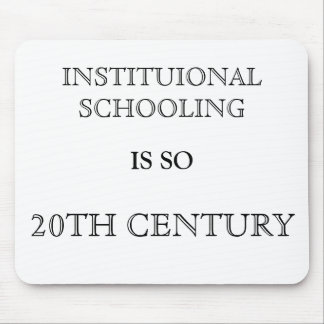 INSTITUIONAL SCHOOLING IS SO 20TH CENTURY MOUSEPAD