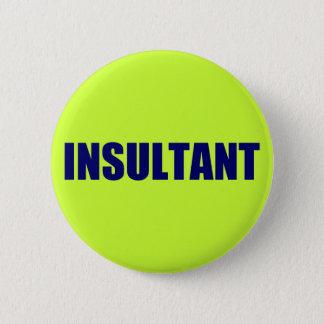 Insultant 6 Cm Round Badge