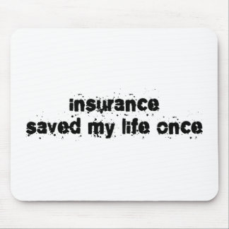 Insurance Saved My Life Once Mouse Pad