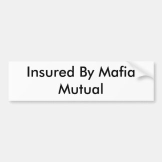 Insured By Mafia Mutual Bumper Sticker