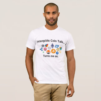 Intangible Coin Talk Turns Me On T-Shirt