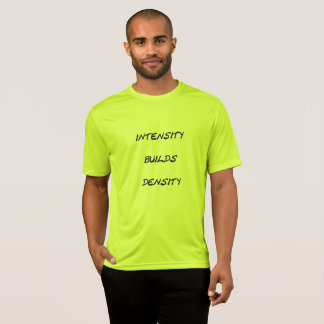 Intensity Builds Density T-Shirt