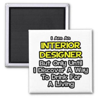 Interior Designer Joke .. Drink for a Living Magnet