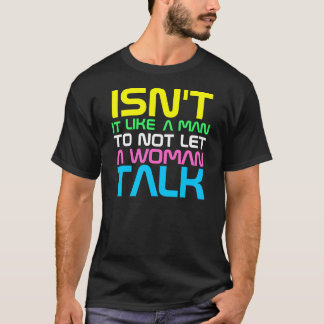InterKnit Couture - Isn't It Just Like a Man! T-Shirt