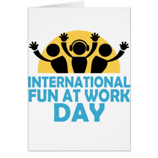 International Fun At Work Day - Appreciation Day Card