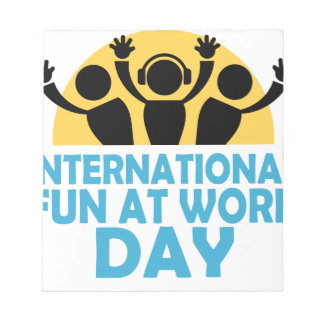 International Fun At Work Day - Appreciation Day Notepad