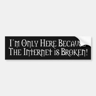 Internet Broke... Bumper Sticker