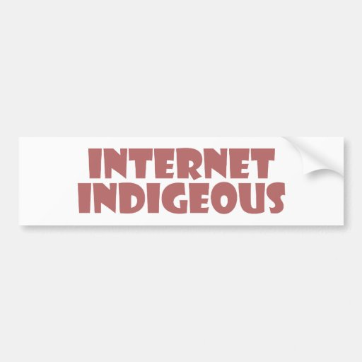 Internet Indigenous Bumper Stickers