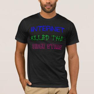 Internet killed the video stars T-Shirt