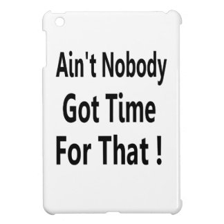 Internet Memes Ain't Nobody Got Time for that Cover For The iPad Mini