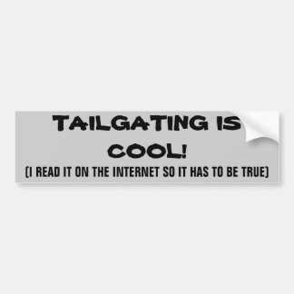 iNTERNET sAYS tAILGATING IS cOOL Bumper Sticker