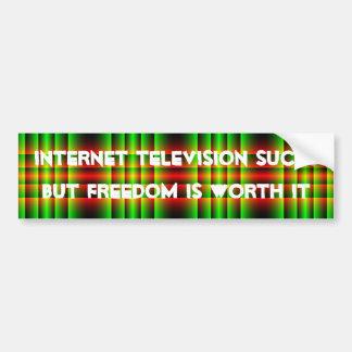 Internet television sucks, but freedom is worth it bumper stickers