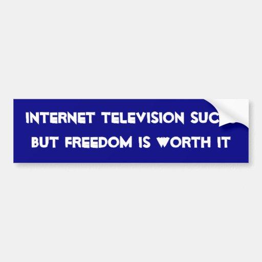 Internet television sucks, but freedom is worth it bumper sticker
