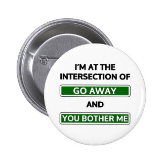 """Intersection of """"go away"""" and """"you bother me"""" button"""