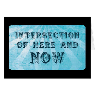 Intersection of here and NOW Greeting Card