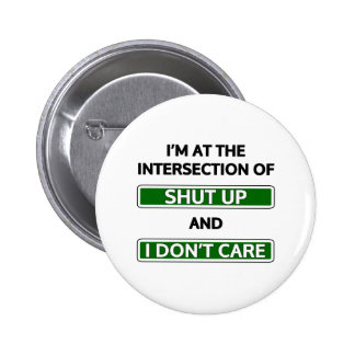 """Intersection of """"Shut up"""" and """"I don't care"""" Pinback Buttons"""