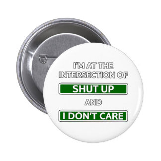 """Intersection of """"Shut up"""" and """"I don't care"""" Pinback Button"""