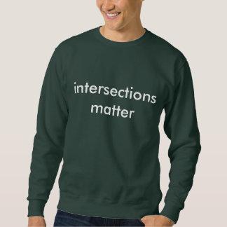 intersections matter sweatshirt