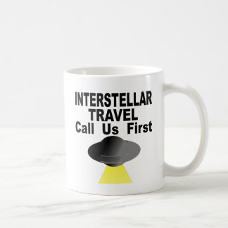 Interstellar Travel Call Us First Coffee Mug
