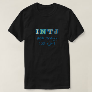INTJ 90 percent strategy 10 percent effort. T-Shirt