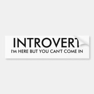 INTROVERT, I'M HERE BUT YOU CAN'T COME IN BUMPER STICKER
